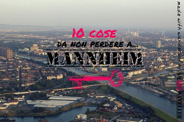 10 cose da non perdere a mannheim the smartraveller blog. Black Bedroom Furniture Sets. Home Design Ideas